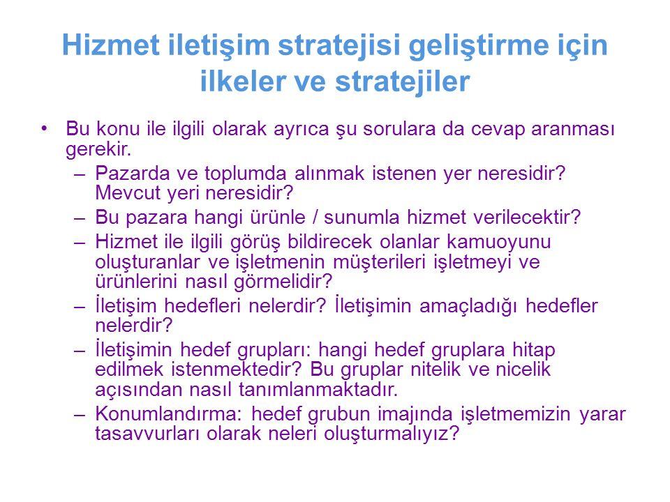 Hizmet iletişim stratejisi geliştirme için ilkeler ve stratejiler Bu konu ile ilgili olarak ayrıca şu sorulara da cevap aranması gerekir. –Pazarda ve