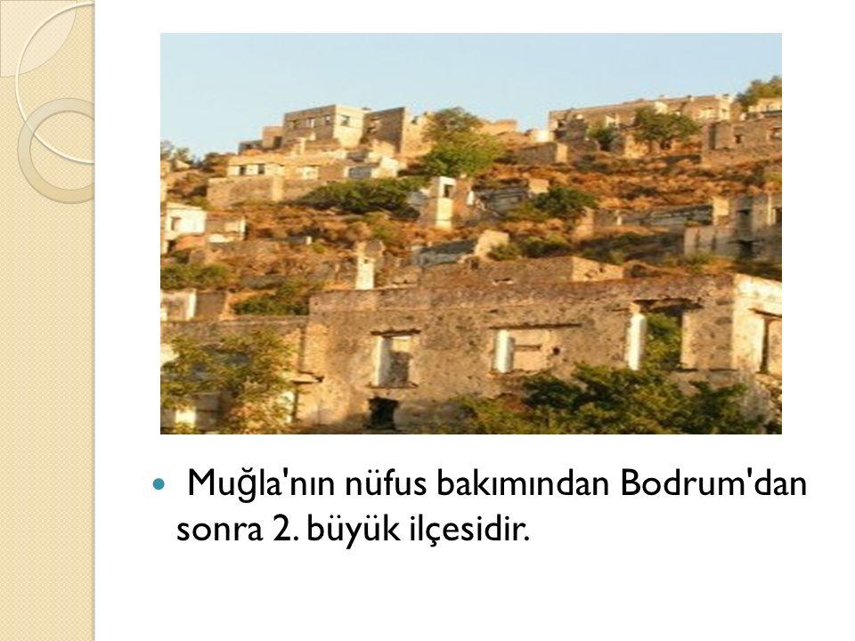 Mu ğ la nın nüfus bakımından Bodrum dan sonra 2. büyük ilçesidir.