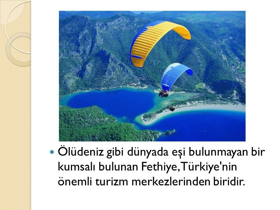 Ölüdeniz gibi dünyada eşi bulunmayan bir kumsalı bulunan Fethiye, Türkiye nin önemli turizm merkezlerinden biridir.