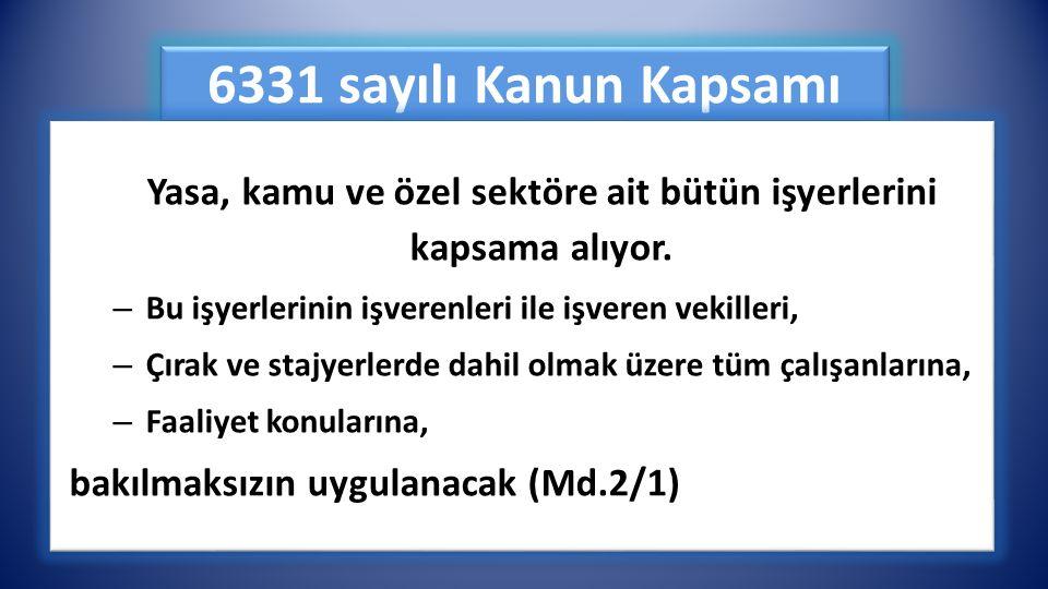 6331 sayılı Kanun Kapsamı Yasa, kamu ve özel sektöre ait bütün işyerlerini kapsama alıyor.
