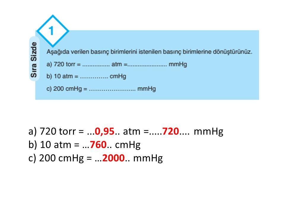 a) 720 torr =...0,95.. atm =.....720.... mmHg b) 10 atm = …760.. cmHg c) 200 cmHg = …2000.. mmHg