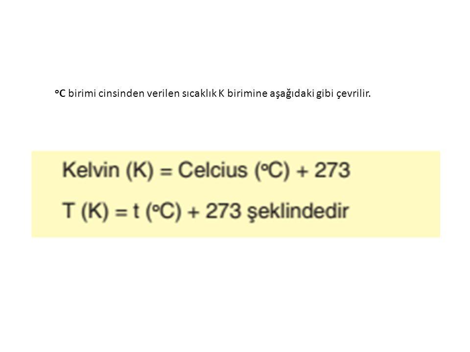 o C birimi cinsinden verilen sıcaklık K birimine aşağıdaki gibi çevrilir.