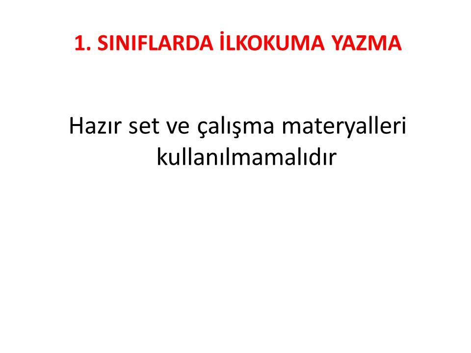 1. SINIFLARDA İLKOKUMA YAZMA Hazır set ve çalışma materyalleri kullanılmamalıdır