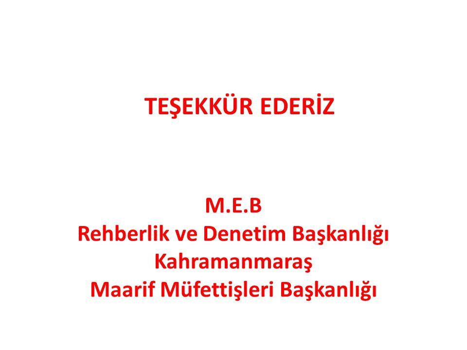 TEŞEKKÜR EDERİZ M.E.B Rehberlik ve Denetim Başkanlığı Kahramanmaraş Maarif Müfettişleri Başkanlığı