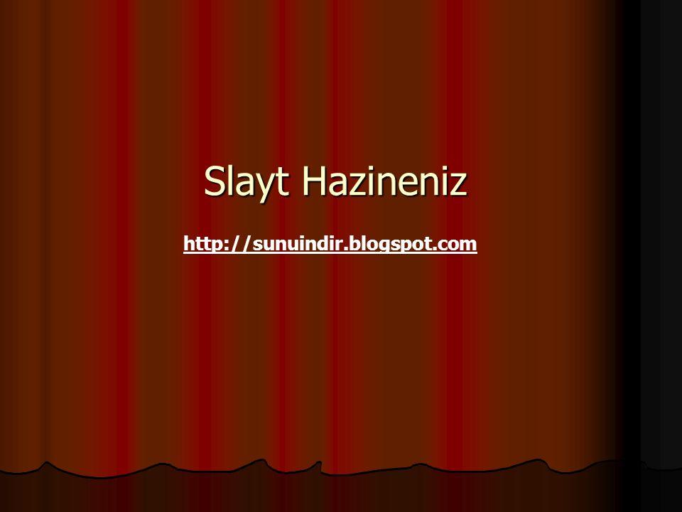 Slayt Hazineniz http://sunuindir.blogspot.com