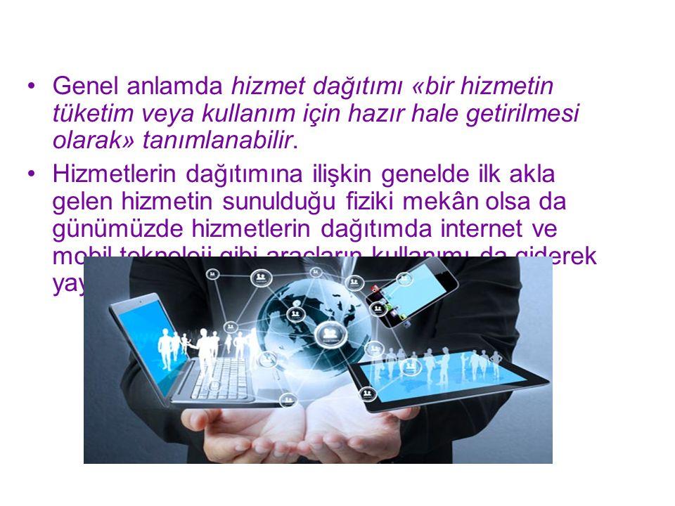 Genel anlamda hizmet dağıtımı «bir hizmetin tüketim veya kullanım için hazır hale getirilmesi olarak» tanımlanabilir. Hizmetlerin dağıtımına ilişkin g