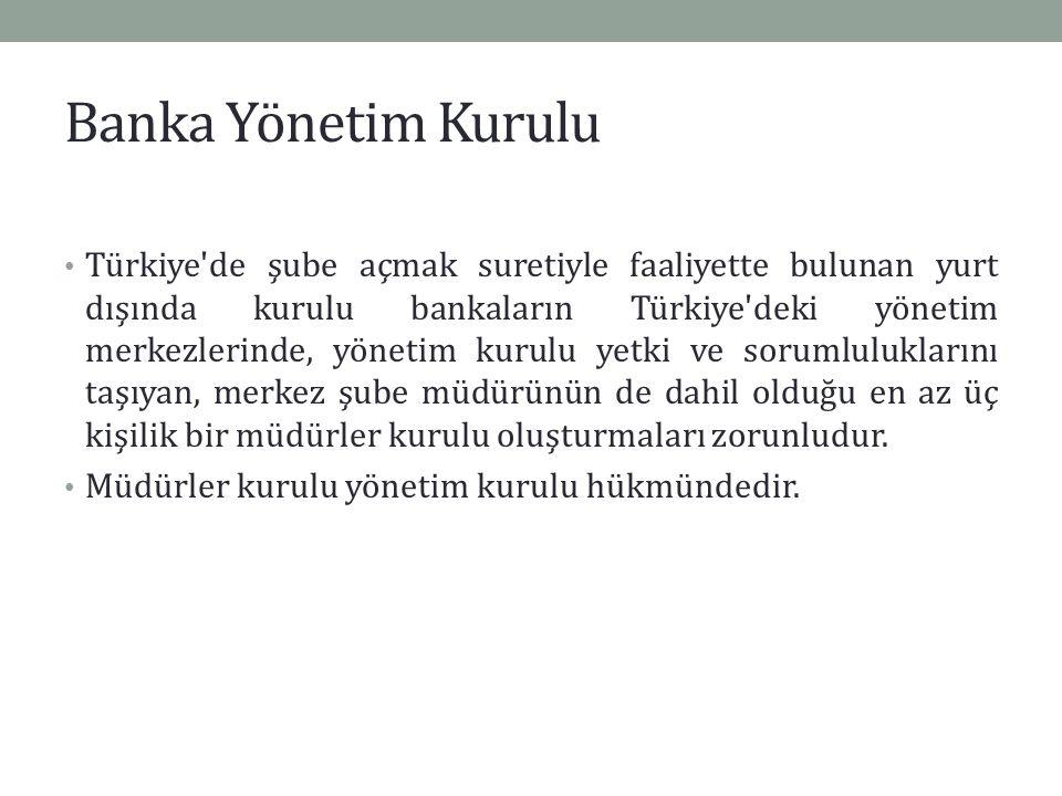 Banka Yönetim Kurulu Türkiye'de şube açmak suretiyle faaliyette bulunan yurt dışında kurulu bankaların Türkiye'deki yönetim merkezlerinde, yönetim kur