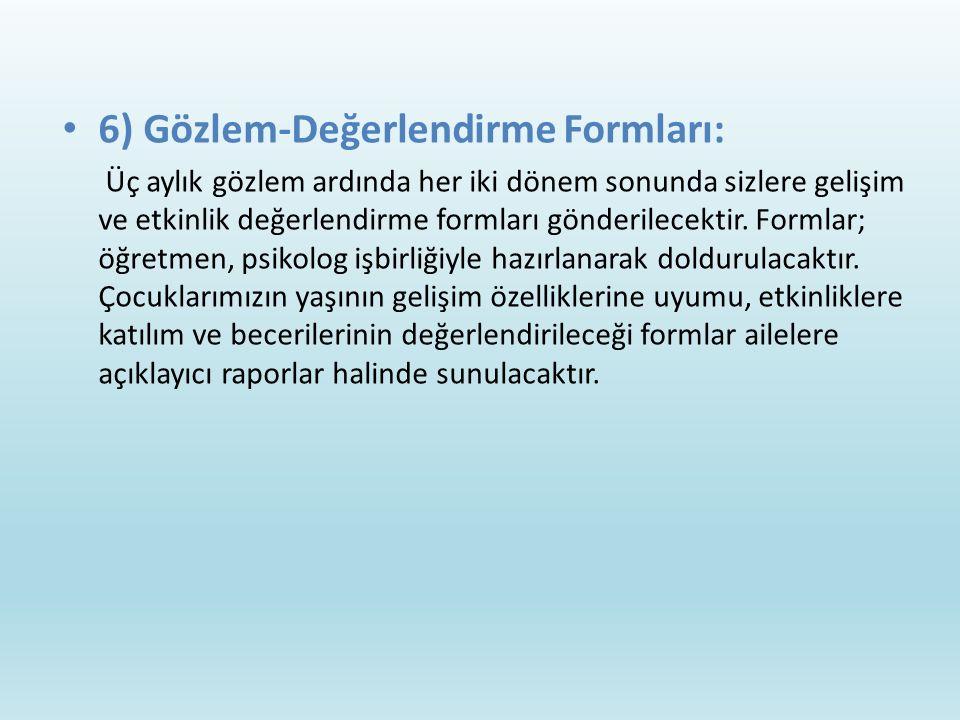 6) Gözlem-Değerlendirme Formları: Üç aylık gözlem ardında her iki dönem sonunda sizlere gelişim ve etkinlik değerlendirme formları gönderilecektir.