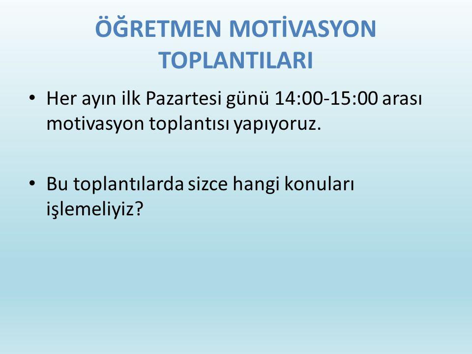 ÖĞRETMEN MOTİVASYON TOPLANTILARI Her ayın ilk Pazartesi günü 14:00-15:00 arası motivasyon toplantısı yapıyoruz. Bu toplantılarda sizce hangi konuları
