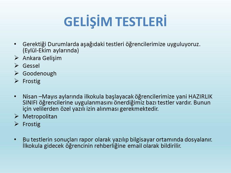 GELİŞİM TESTLERİ Gerektiği Durumlarda aşağıdaki testleri öğrencilerimize uyguluyoruz. (Eylül-Ekim aylarında)  Ankara Gelişim  Gessel  Goodenough 