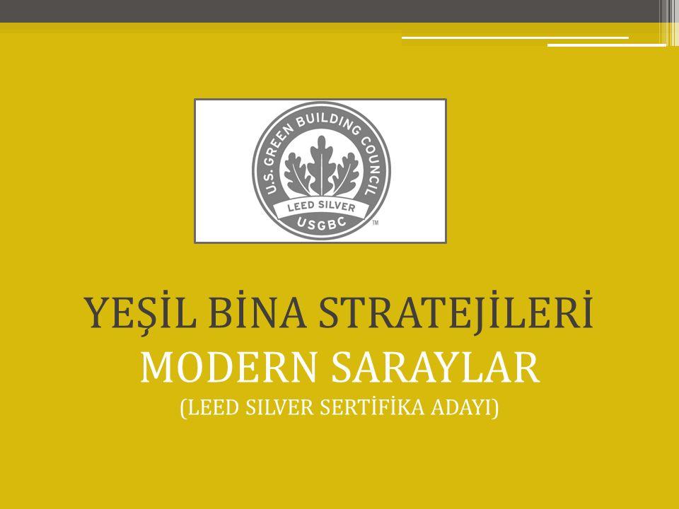 YEŞİL BİNA STRATEJİLERİ MODERN SARAYLAR (LEED SILVER SERTİFİKA ADAYI)