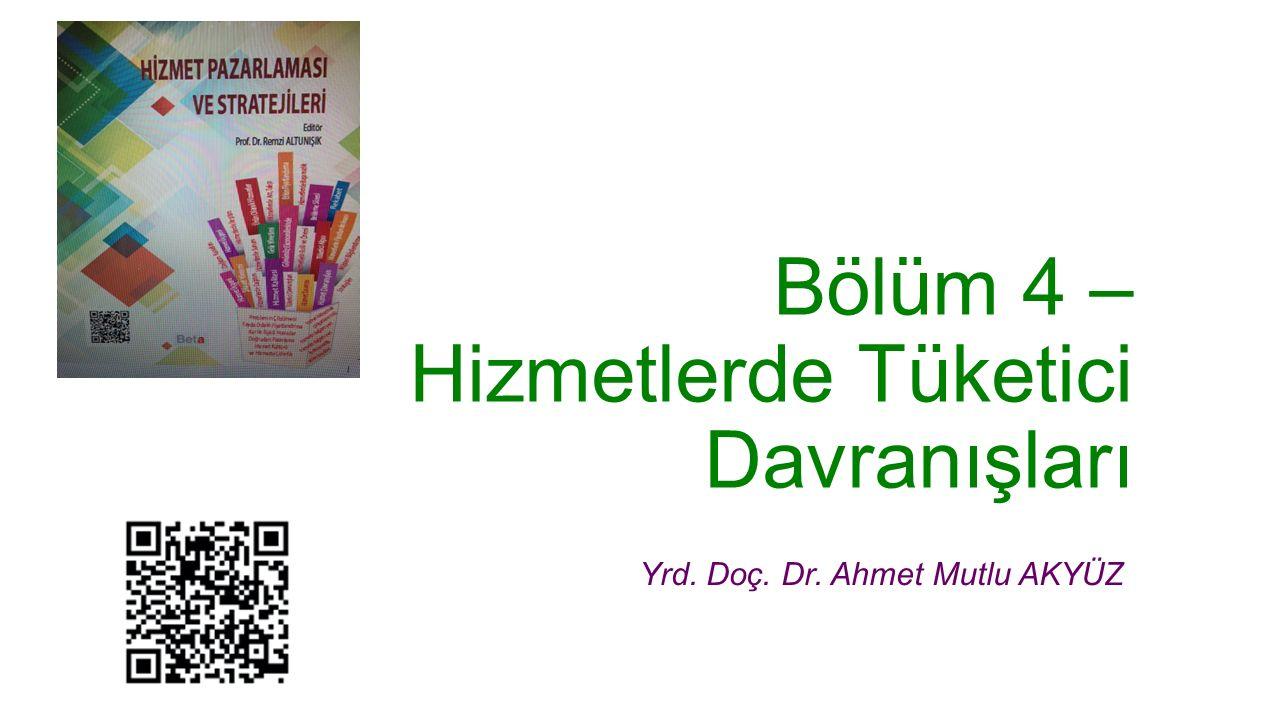 Bölüm 4 – Hizmetlerde Tüketici Davranışları Yrd. Doç. Dr. Ahmet Mutlu AKYÜZ