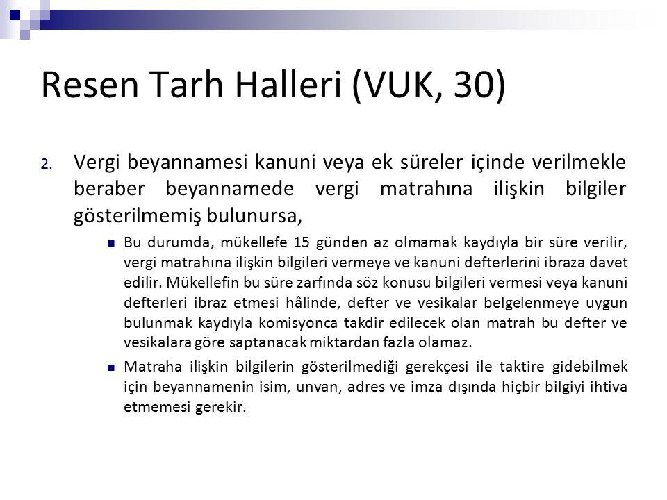 Resen Tarh Halleri (VUK, 30) 2. Vergi beyannamesi kanuni veya ek süreler içinde verilmekle beraber beyannamede vergi matrahına ilişkin bilgiler göster