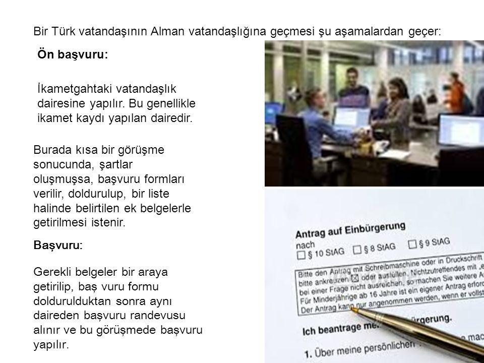 Bir Türk vatandaşının Alman vatandaşlığına geçmesi şu aşamalardan geçer: Gerekli belgeler bir araya getirilip, baş vuru formu doldurulduktan sonra ayn