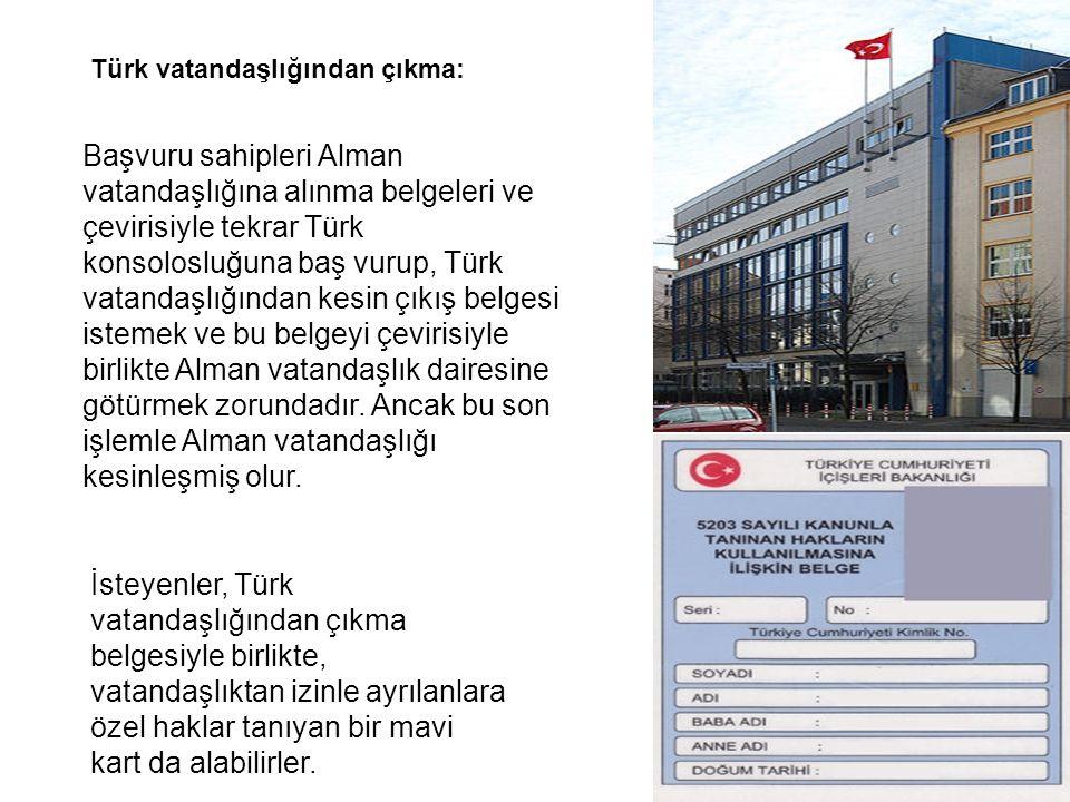 Başvuru sahipleri Alman vatandaşlığına alınma belgeleri ve çevirisiyle tekrar Türk konsolosluğuna baş vurup, Türk vatandaşlığından kesin çıkış belgesi