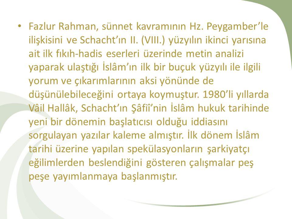 Fazlur Rahman, sünnet kavramının Hz. Peygamber'le ilişkisini ve Schacht'ın II. (VIII.) yüzyılın ikinci yarısına ait ilk fıkıh-hadis eserleri üzerinde