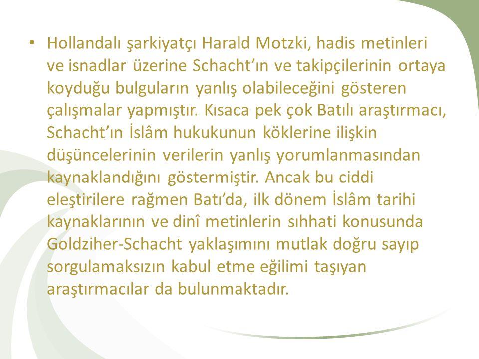 Hollandalı şarkiyatçı Harald Motzki, hadis metinleri ve isnadlar üzerine Schacht'ın ve takipçilerinin ortaya koyduğu bulguların yanlış olabileceğini g