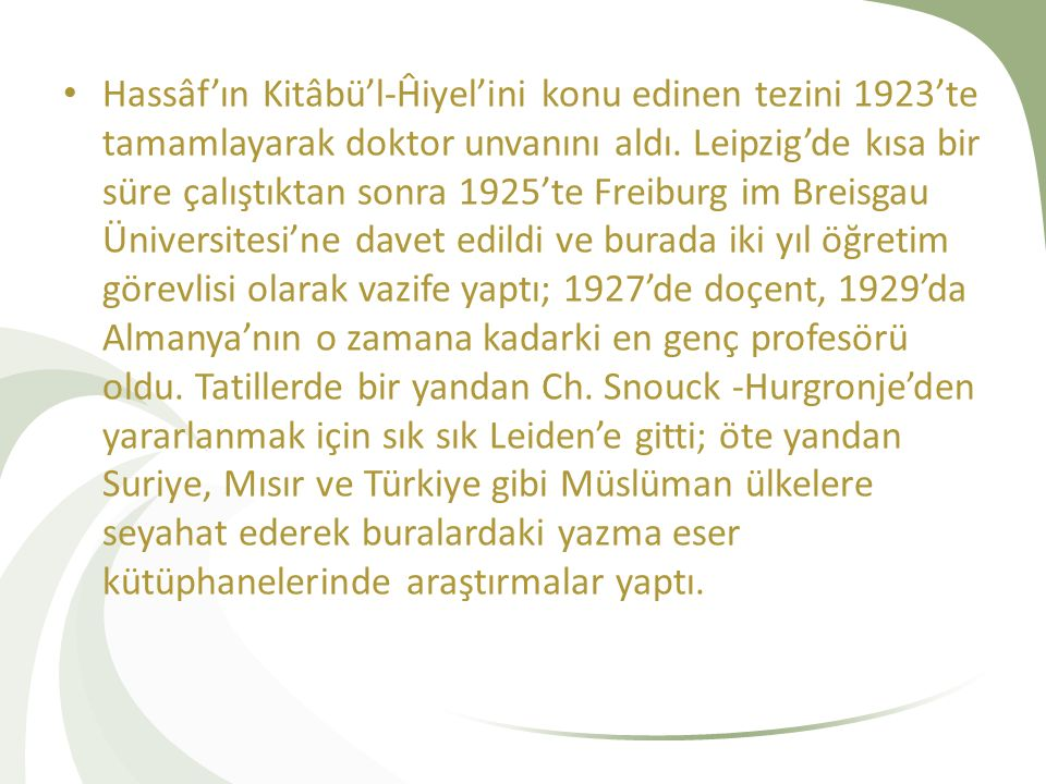 Hassâf'ın Kitâbü'l-Ĥiyel'ini konu edinen tezini 1923'te tamamlayarak doktor unvanını aldı. Leipzig'de kısa bir süre çalıştıktan sonra 1925'te Freiburg