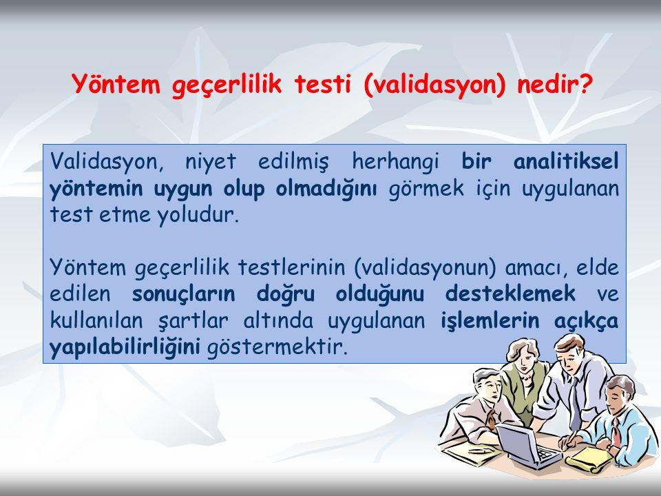 Yöntem geçerlilik testi (validasyon) nedir? Validasyon, niyet edilmiş herhangi bir analitiksel yöntemin uygun olup olmadığını görmek için uygulanan te