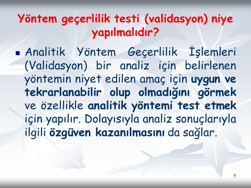 Analitik Yöntem Geçerlilik İşlemleri (Validasyon) bir analiz için belirlenen yöntemin niyet edilen amaç için uygun ve tekrarlanabilir olup olmadığını