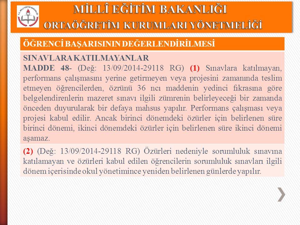 ÖĞRENCİ BAŞARISININ DEĞERLENDİRİLMESİ SINAVLARA KATILMAYANLAR MADDE 48- (Değ: 13/09/2014-29118 RG) (1) Sınavlara katılmayan, performans çalışmasını ye