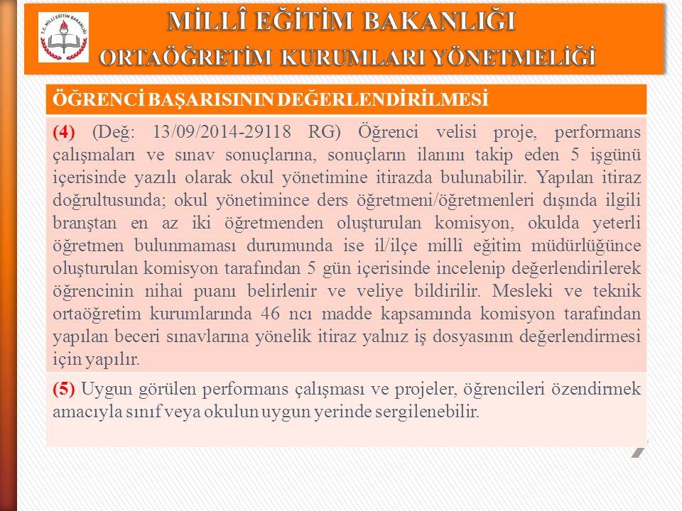 ÖĞRENCİ BAŞARISININ DEĞERLENDİRİLMESİ (4) (Değ: 13/09/2014-29118 RG) Öğrenci velisi proje, performans çalışmaları ve sınav sonuçlarına, sonuçların ila