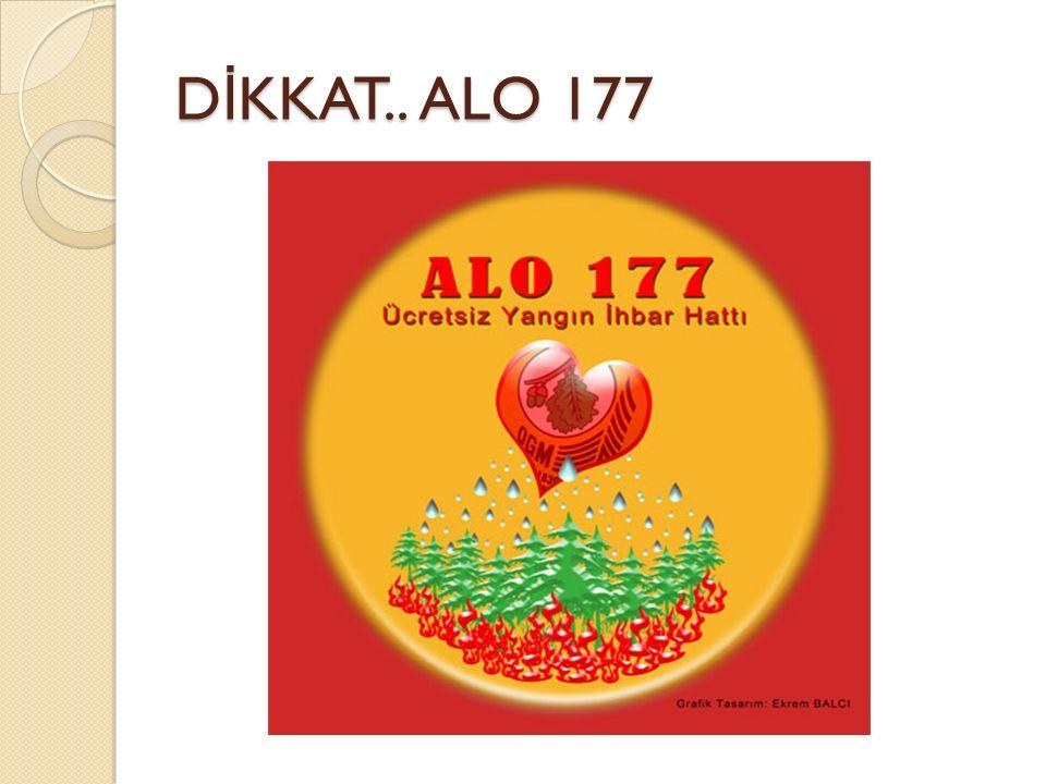 D İ KKAT.. ALO 177