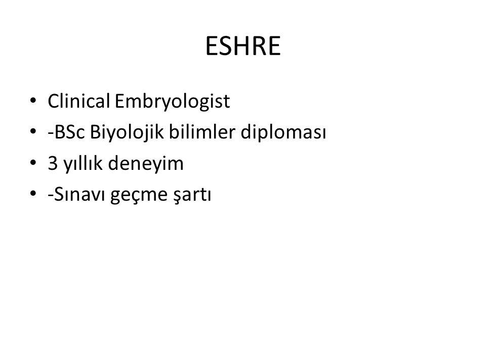 ESHRE Clinical Embryologist -BSc Biyolojik bilimler diploması 3 yıllık deneyim -Sınavı geçme şartı