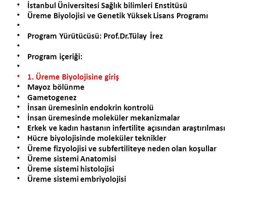 İstanbul Üniversitesi Sağlık bilimleri Enstitüsü Üreme Biyolojisi ve Genetik Yüksek Lisans Programı Program Yürütücüsü: Prof.Dr.Tülay İrez Program içe
