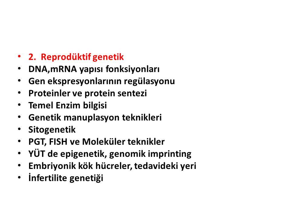 2. Reprodüktif genetik DNA,mRNA yapısı fonksiyonları Gen ekspresyonlarının regülasyonu Proteinler ve protein sentezi Temel Enzim bilgisi Genetik manup