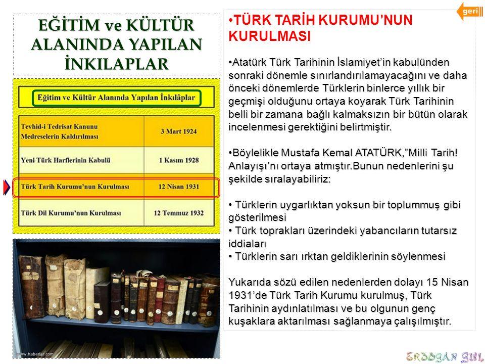EĞİTİM ve KÜLTÜR ALANINDA YAPILAN İNKILAPLAR TÜRK TARİH KURUMU'NUN KURULMASI Atatürk Türk Tarihinin İslamiyet'in kabulünden sonraki dönemle sınırlandı