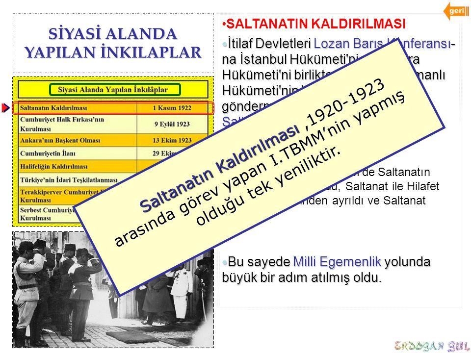 SİYASİ ALANDA YAPILAN İNKILAPLAR SALTANATIN KALDIRILMASI İtilaf Devletleri Lozan Barış Konferansı- na İstanbul Hükümeti'ni ve Ankara Hükümeti'ni birli