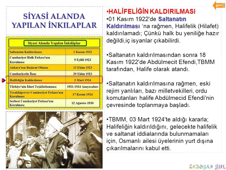 SİYASİ ALANDA YAPILAN İNKILAPLAR HALİFELİĞİN KALDIRILMASI Saltanatın Kaldırılması01 Kasım 1922'de Saltanatın Kaldırılması 'na rağmen, Halifelik (Hilaf