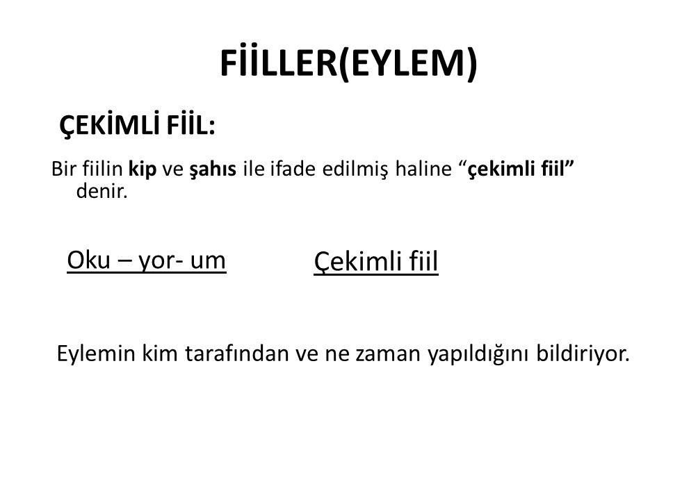 FİİLLER(EYLEM) FİİLLERDE KİP Türkçede kipler iki grupta incelenir.