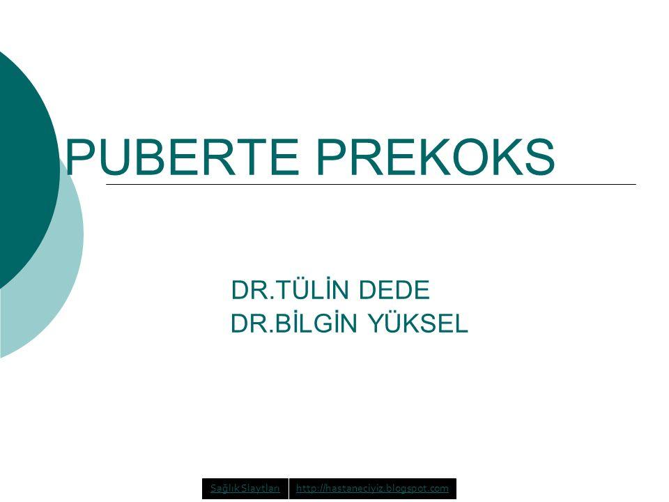PUBERTE PREKOKS DR.TÜLİN DEDE DR.BİLGİN YÜKSEL Sağlık Slaytlarıhttp://hastaneciyiz.blogspot.com