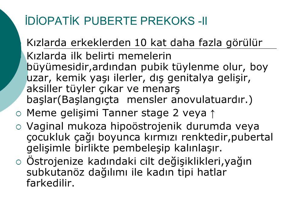 İDİOPATİK PUBERTE PREKOKS -II  Kızlarda erkeklerden 10 kat daha fazla görülür  Kızlarda ilk belirti memelerin büyümesidir,ardından pubik tüylenme ol