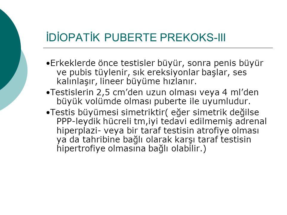 İDİOPATİK PUBERTE PREKOKS-III Erkeklerde önce testisler büyür, sonra penis büyür ve pubis tüylenir, sık ereksiyonlar başlar, ses kalınlaşır, lineer bü