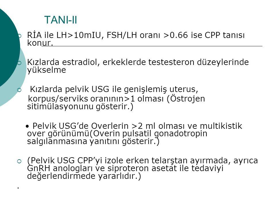 TANI-II  RİA ile LH>10mIU, FSH/LH oranı >0.66 ise CPP tanısı konur.  Kızlarda estradiol, erkeklerde testesteron düzeylerinde yükselme  Kızlarda pel