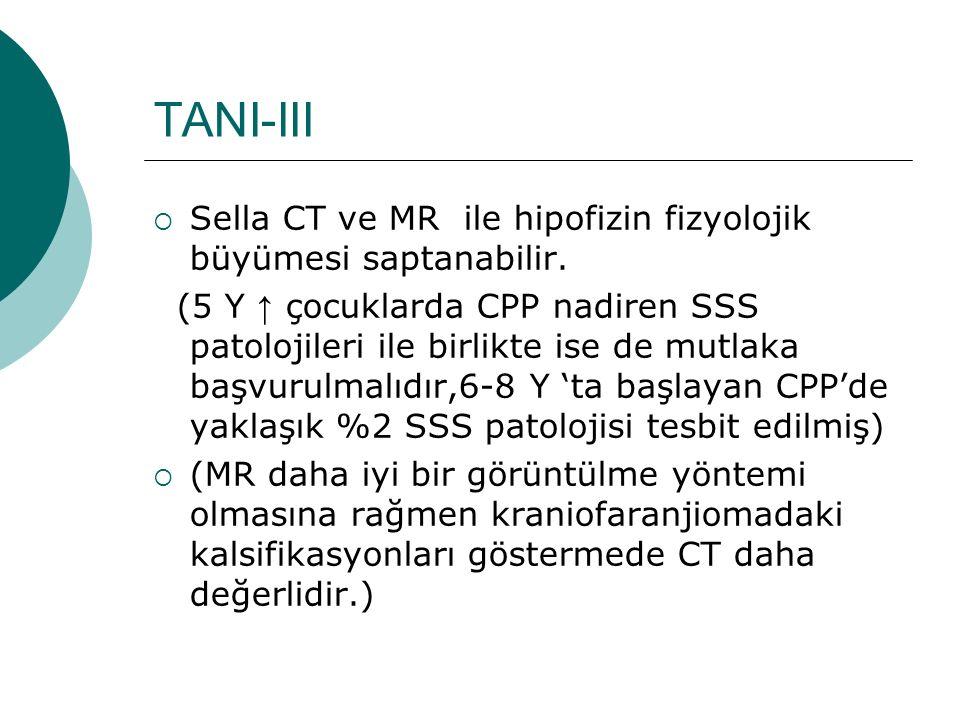 TANI-III  Sella CT ve MR ile hipofizin fizyolojik büyümesi saptanabilir. (5 Y ↑ çocuklarda CPP nadiren SSS patolojileri ile birlikte ise de mutlaka b