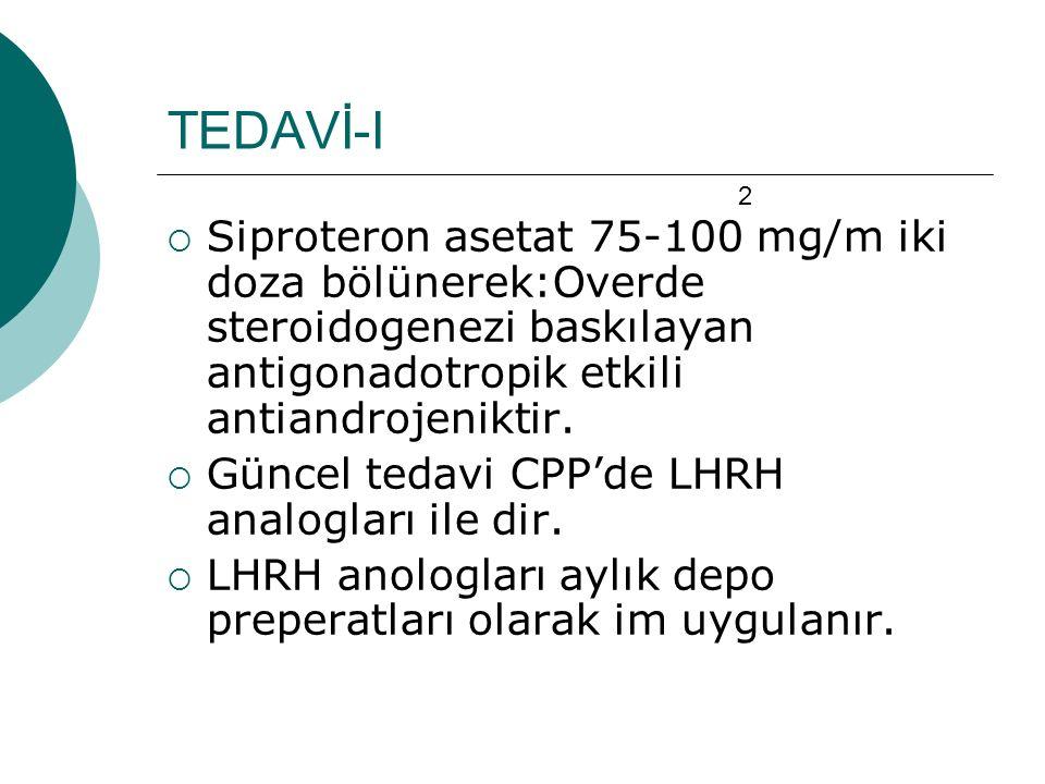 TEDAVİ-I  Siproteron asetat 75-100 mg/m iki doza bölünerek:Overde steroidogenezi baskılayan antigonadotropik etkili antiandrojeniktir.  Güncel tedav