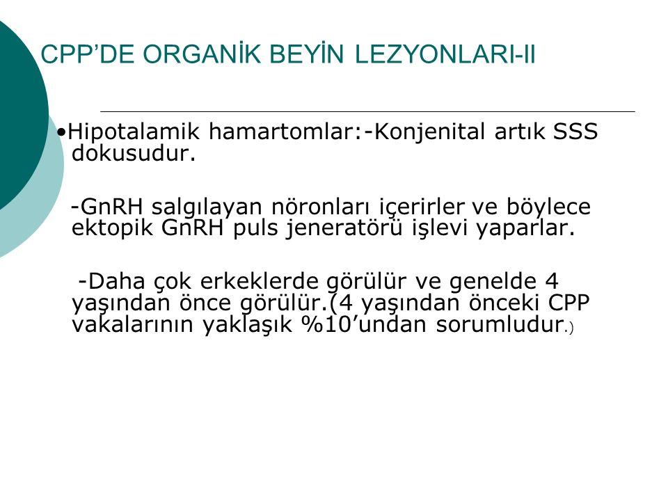 CPP'DE ORGANİK BEYİN LEZYONLARI-II Hipotalamik hamartomlar:-Konjenital artık SSS dokusudur. -GnRH salgılayan nöronları içerirler ve böylece ektopik Gn