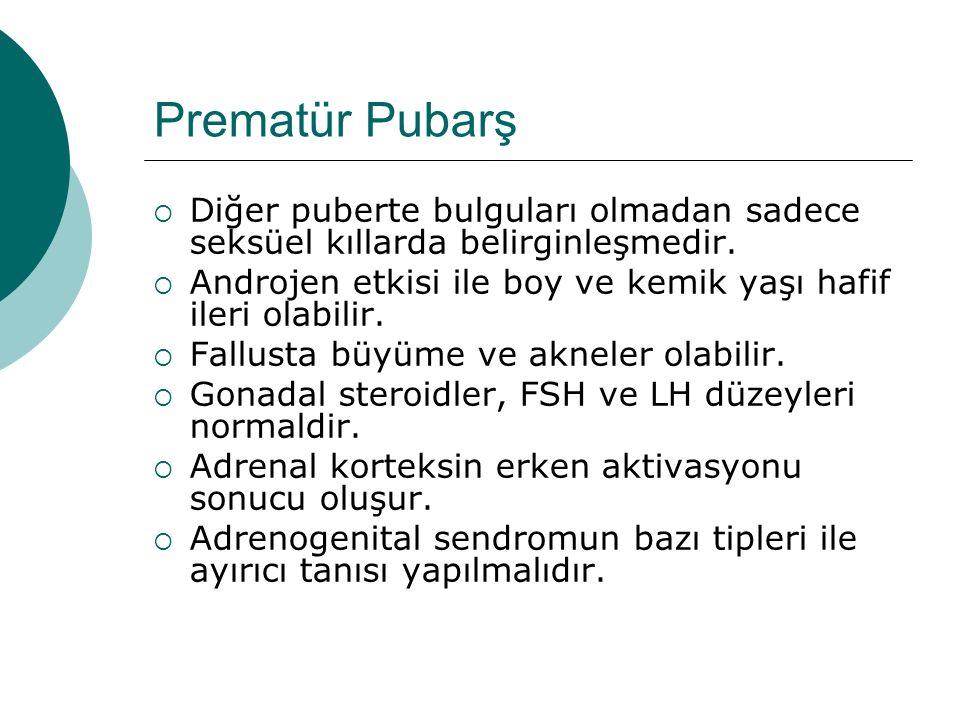 Prematür Pubarş  Diğer puberte bulguları olmadan sadece seksüel kıllarda belirginleşmedir.  Androjen etkisi ile boy ve kemik yaşı hafif ileri olabil