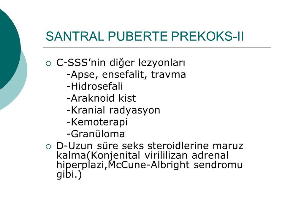 SANTRAL PUBERTE PREKOKS-II  C-SSS'nin diğer lezyonları -Apse, ensefalit, travma -Hidrosefali -Araknoid kist -Kranial radyasyon -Kemoterapi -Granüloma
