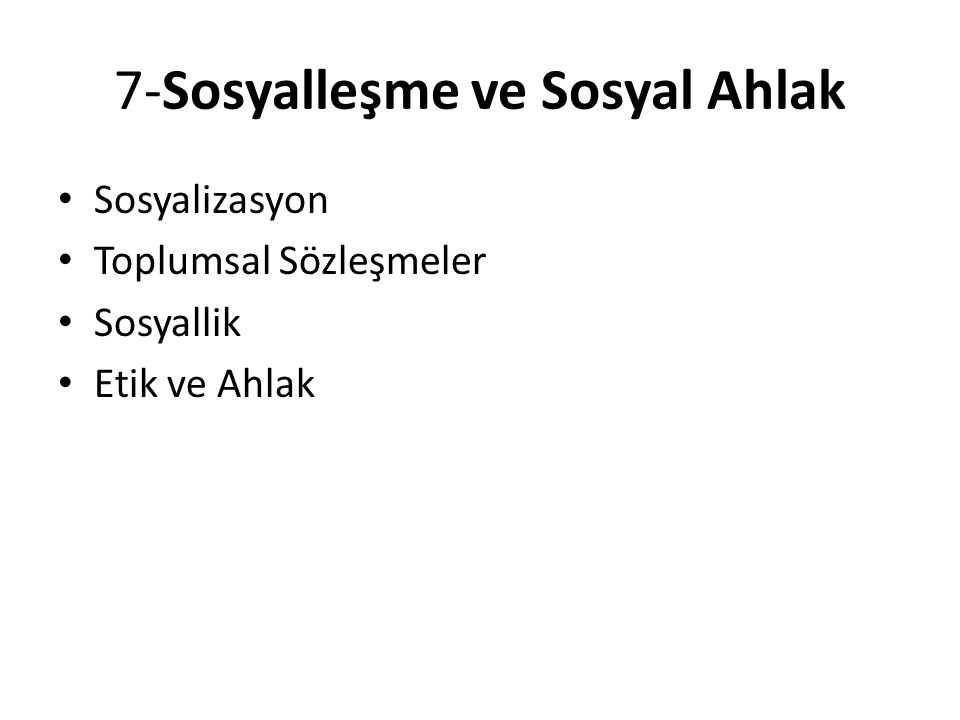7-Sosyalleşme ve Sosyal Ahlak Sosyalizasyon Toplumsal Sözleşmeler Sosyallik Etik ve Ahlak