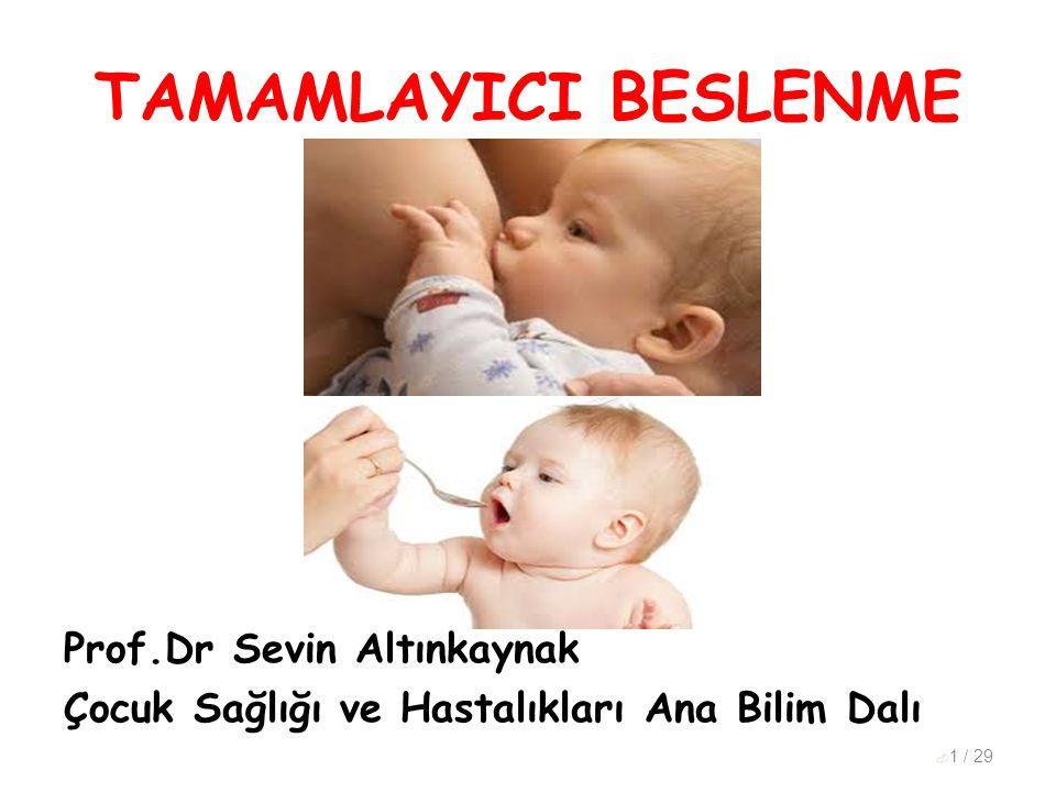 TAMAMLAYICI BESLENME Prof.Dr Sevin Altınkaynak Çocuk Sağlığı ve Hastalıkları Ana Bilim Dalı  1 / 29
