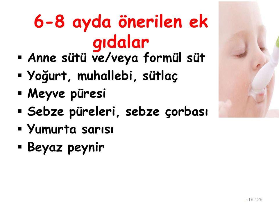 6-8 ayda önerilen ek gıdalar  Anne sütü ve/veya formül süt  Yoğurt, muhallebi, sütlaç  Meyve püresi  Sebze püreleri, sebze çorbası  Yumurta sarıs