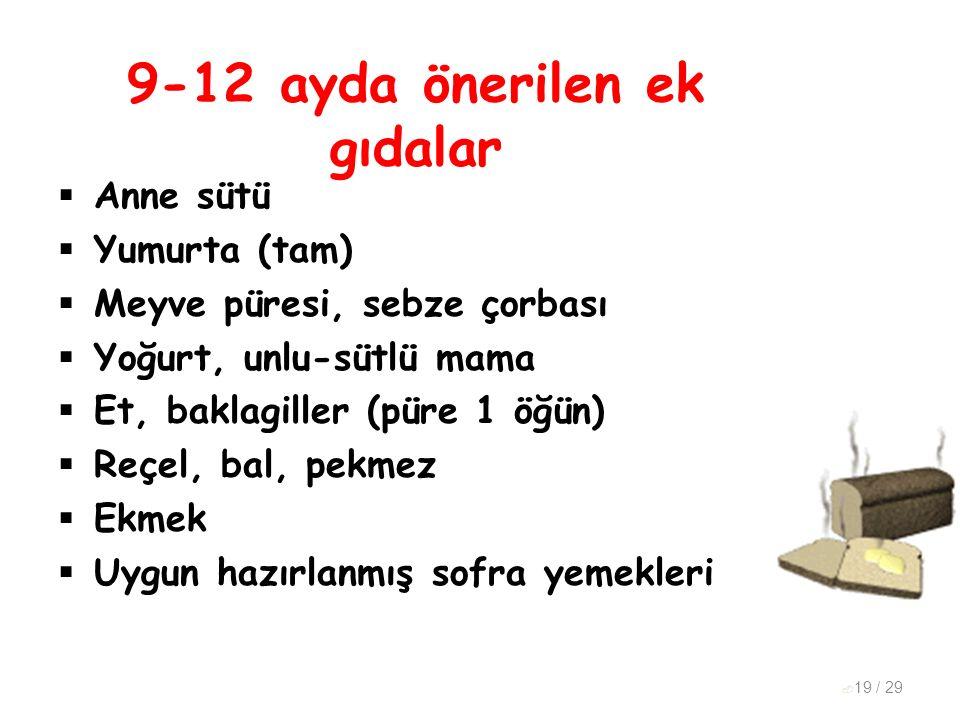 9-12 ayda önerilen ek gıdalar  Anne sütü  Yumurta (tam)  Meyve püresi, sebze çorbası  Yoğurt, unlu-sütlü mama  Et, baklagiller (püre 1 öğün)  Re