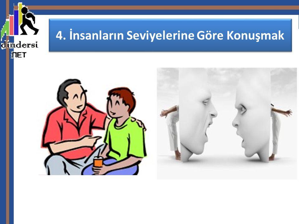 4. İnsanların Seviyelerine Göre Konuşmak