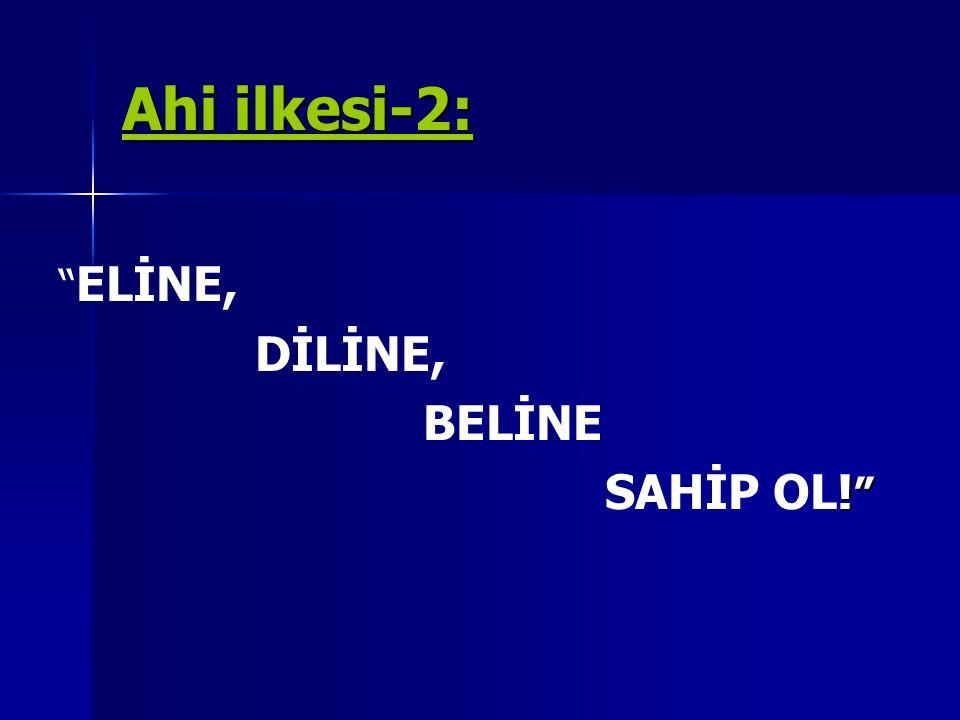 """Ahi ilkesi-2: """" ELİNE, DİLİNE, BELİNE ! """" SAHİP OL! """""""