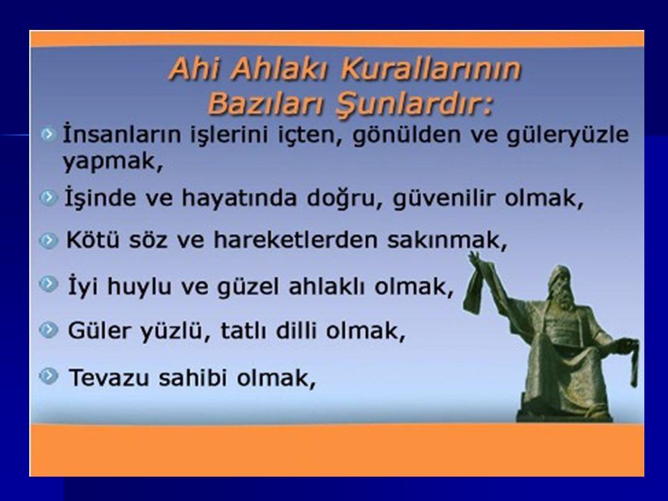 Seyyah İbni Batuta; AHİLERİ; Dünyanın en yardımsever ve en hayırsever insanları olarak nitelendirmiştir.